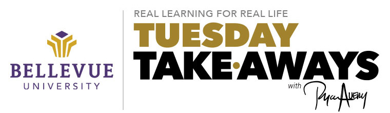 Bellevue University Real Learning for Real Life Tuesday Take•Aways with Ryan Avery